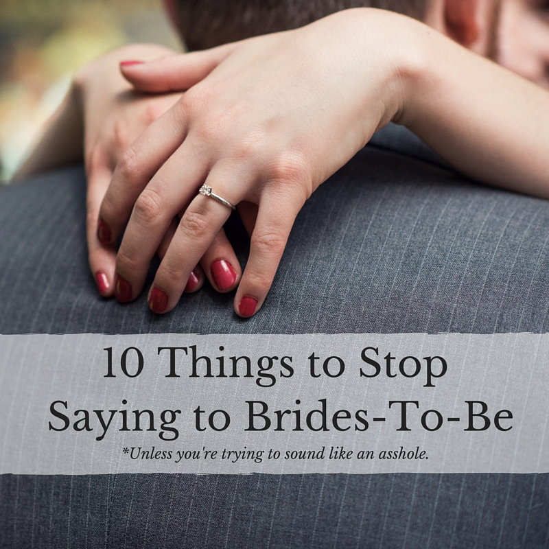 10 Things to Stop Saying to Brides-To-Be