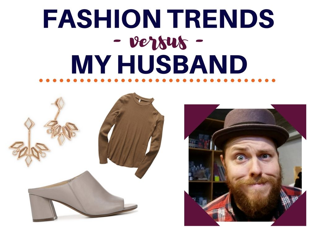 Fashion Trends vs. My Husband | Vol. 1