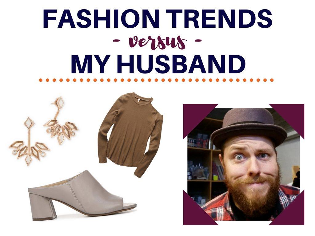 Fashion Trends vs. My Husband | Vol. 1